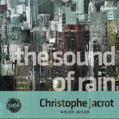 CHRISTOPHE JACROTThe Sound of Rain / 14.10.11-26.11.11