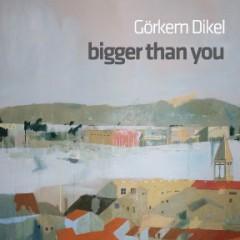 Görkem Dikel: Bigger than you 12.01.2012 – 25.02.2012