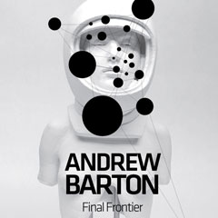 ANDREW BARTON: Final Frontier/ Son Bilinmeyen 01.03.2012 - 14.04.2012