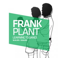 Frank Plant / Learning To Dance18.04.2013 - 15.06.2013