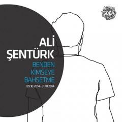 Ali Şentürk/Benden kimseye bahsetme09.10.2014 - 31.10.2014