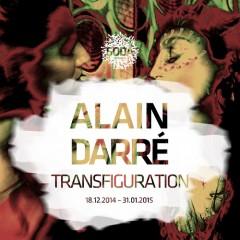 Alain Darré/Transfiguration18.12.2014 - 31.01.2015